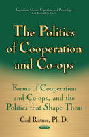 Politics of Cooperation & Co-Ops Forms of Cooperation & Co-Ops & the Politics That Shape Them by Carl Ratner