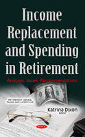 Income Replacement & Spending in Retirement Analyses, Issues, Recommendations by Katrina Dixon