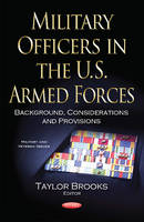 Military Officers in the U.S. Armed Forces Background, Considerations & Provisions by Taylor Brooks