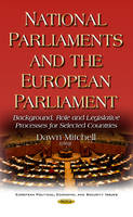 National Parliaments & the European Parliament Background, Role & Legislative Processes for Selected Countries by Dawn Ann Mitchell