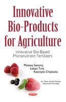 Innovative Bio-Products for Agriculture Innovative Bio-Based Micronutrient Fertilizers by Katarzyna Chojnacka