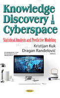 Knowledge Discovery in Cyberspace Statistical Analysis & Predictive Modeling by Kristijan Kuk