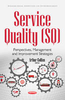 Service Quality (SQ) Perspectives, Management & Improvement Strategies by Arthur Collins