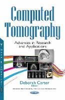 Computed Tomography Advances in Research & Applications by Deborah Carter