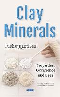 Clay Minerals Properties, Occurrence & Uses by Tushar Kanti Sen