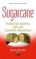 Sugarcane Production Systems, Uses & Economic Importance by Rachel Murphy