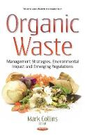 Organic Waste Management Strategies, Environmental Impact & Emerging Regulations by Mark Collins