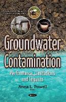 Groundwater Contamination Performance, Limitations & Impacts by Anna L. Powell