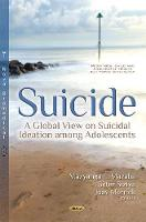 Suicide A Global View on Suicidal Ideation Among Adolescents by Mazyanga L. Mazaba