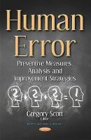 Human Error Preventive Measures, Analysis & Improvement Strategies by Gregory Scott
