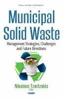 Municipal Solid Waste Management Strategies, Challenges & Future Directions by Nikolaos Tzortzakis