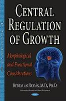 Central Regulation of Growth Morphological & Functional Considerations by Bertalan Dudas