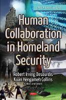 Human Collaboration in Homeland Security by Robert Irving Desourdis, Kuan Hengameh Collins