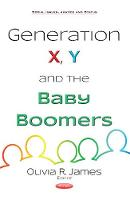 Generation X, Y & the Baby Boomers by Olivia R. James