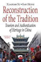 Reconstruction of the Tradition Tourism & Authentication of Heritage in China by Xiaoyan Su, Fan Hong