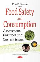 Food Safety & Consumption Assessment, Practices & Current Issues by Kurt D. Morton