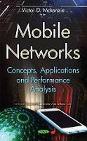 Mobile Networks Concepts, Applications & Performance Analysis by Victor D. McKenzie