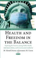 Health & Freedom in the Balance Exploring the Tensions Among Public Health, Individual Liberty, & Governmental Authority by Molly Dorsey