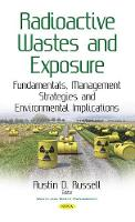 Radioactive Wastes & Exposure Fundamentals, Management Strategies & Environmental Implications by Austin D. Russell