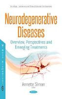 Neurodegenerative Diseases Overview, Perspectives & Emerging Treatments by Annette Simon