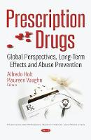 Prescription Drugs Global Perspectives, Long-Term Effects & Abuse Prevention by Alfredo Holt