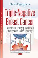 Triple-Negative Breast Cancer Biomarkers, Emerging Therapeutic Strategies & Clinical Challenges by Marion Montgomery