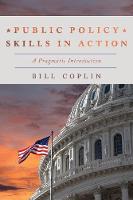 Public Policy Skills in Action A Pragmatic Introduction by Bill Coplin