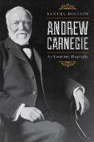 Andrew Carnegie An Economic Biography by Samuel Bostaph