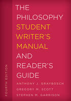 The Philosophy Student Writer's Manual and Reader's Guide by Gregory M. Scott, Stephen M. Garrison