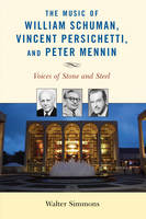 The Music of William Schuman, Vincent Persichetti, and Peter Mennin Voices of Stone and Steel by Walter Simmons