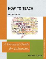 How to Teach A Practical Guide for Librarians by Beverley E. Crane