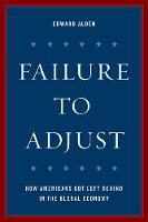 Failure to Adjust How Americans Got Left Behind in the Global Economy by Edward Alden