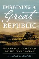 Imagining a Great Republic Political Novels and the Idea of America by Thomas E. Cronin