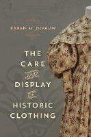 The Care and Display of Historic Clothing by Karen M. DePauw