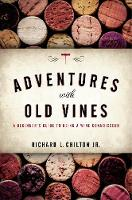 Adventures with Old Vines A Beginner's Guide to Being a Wine Connoisseur by Richard L. Chilton