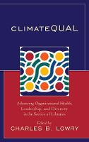 ClimateQUAL Advancing Organizational Health, Leadership, and Diversity in the Service of Libraries by Charles B. Lowry