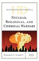 Historical Dictionary of Nuclear, Biological, and Chemical Warfare by Benjamin C Garrett
