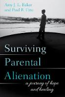 Surviving Parental Alienation A Journey of Hope and Healing by Amy J. L. Baker, Paul R. Fine