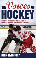 The Voices of Hockey Broadcasters Reflect on the Fastest Game on Earth by Kirk McKnight