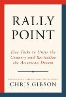 Rally Point Five Tasks to Unite the Country and Revitalize the American Dream by Chris Gibson