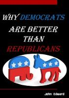 Why Democrats Are Better Than Republicans by John Edward