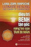 Điều Trị Bệnh Tận Gốc Năng Lực Chữa Lanh Của Tam Bi Mẫn by Lama Zopa Rinpoche