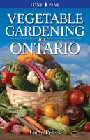 Vegetable Gardening for Ontario by Dr. Laura Peters
