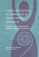 Complementary, Alternative, and Traditional Medicine Prospects and Challenges for Women's Reproductive Health by Jennie Hornosty