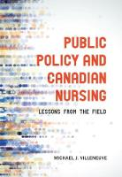 Public Policy and Canadian Nursing Lessons from the Field by Michael J. Villeneuve