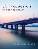 La Traduction Un Pont de d'Part by Kerry Lappin-Fortin