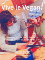 Vive le Vegan! Simple, Delectable Recipes for the Everyday Vegan Family by Dreena Burton