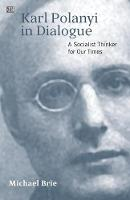 Karl Polanyi in Dialogue A Socialist Thinker for Our Time by Nancy Fraser, Karl Polanyi