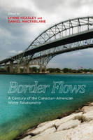 Border Flows A Century of the Canadian-American Water Relationship by Lynne Heasley