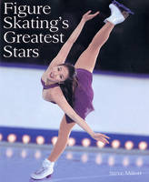 Figure Skating's Greatest Pairs by Steve Milton